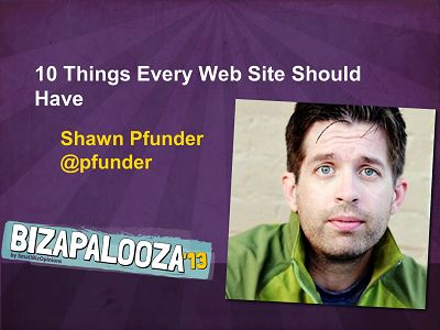 10 Things Every Web Site Should have with Shawn Pfunder Bizapalooza! 3 Days of planning, peace and profits!