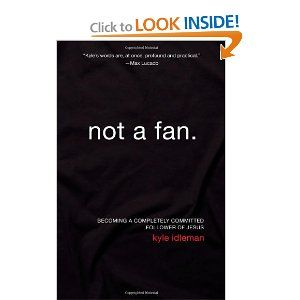 Not a Fan: Becoming a Completely Committed Follower of Jesus  Excellent book!  I'm currently almost done with it.  While making you take a look at your relationship with Jesus the author is also hilarious making it very enjoyable.