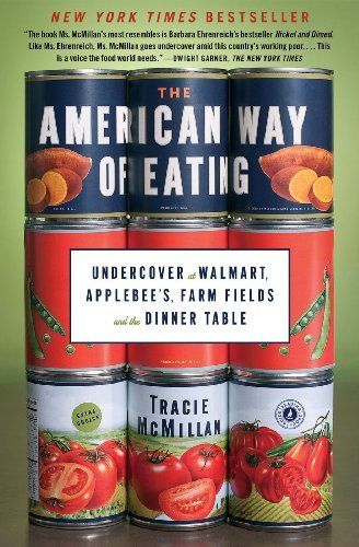 """""""The American Way of Eating: Undercover at Walmart, Applebee's, Farm Fields and the Dinner Table"""" by Tracie McMillan"""