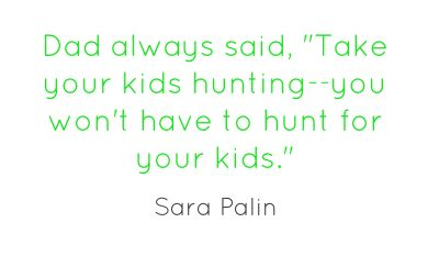 "Sara Palin's Dad always said, ""Take your Family Hunting....."" @HUNTING: 365 DOWN AND OUT... The Year Round Hunter™.com #365 Down and Out"