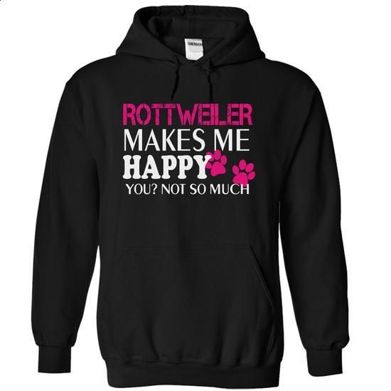 ROTTWEILER makes me happy you not so much - #fashion tee #boho tee. PURCHASE NOW => https://www.sunfrog.com/Pets/-ROTTWEILER-makes-me-happy-you-not-so-much-6718-Black-14052718-Hoodie.html?68278