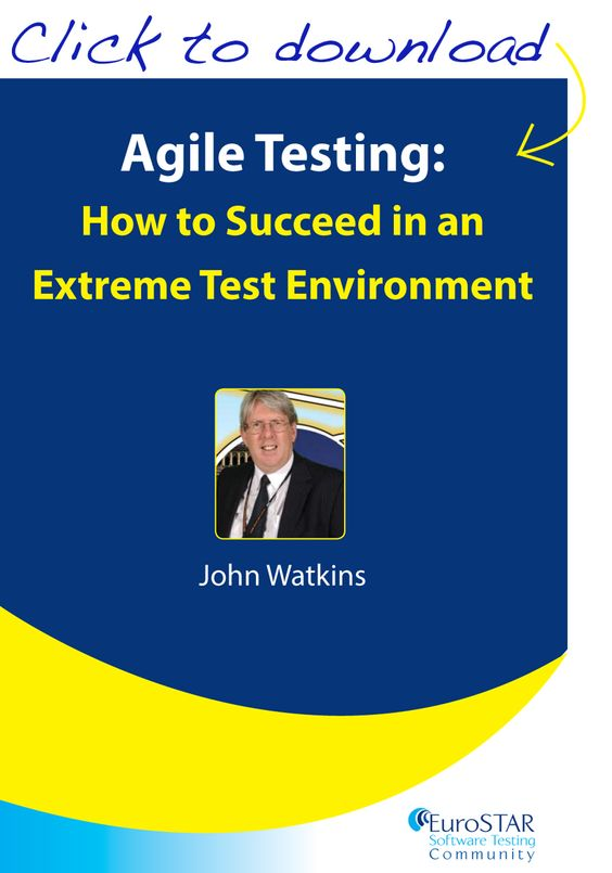 "Agile Testing: How to Succeed in an Extreme Test Environment by John Watkins  This eBook, edited specifically for the EuroSTAR Software Testing Community, provides a series of extracts from my successful book on ""Agile Testing"" published by Cambridge University Press."