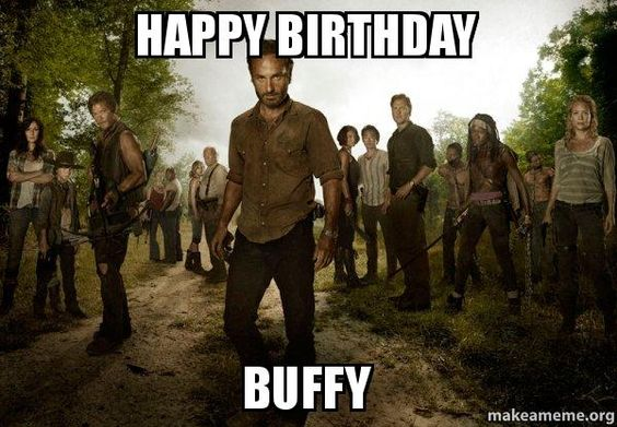 HAPPY BIRTHDAY BUFFY - Walking Dead | Make a Meme