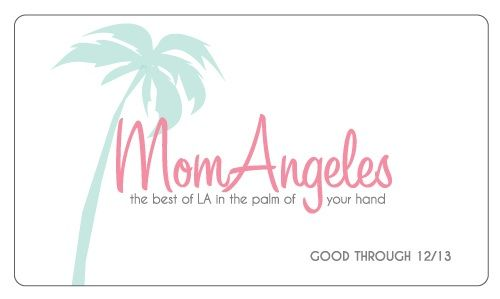 If your a mom in LA, you need a mommy card to get discounts at all the places you already go!