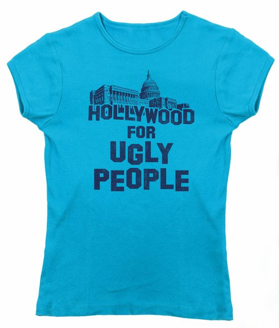 Women's Hollywood for Ugly People T-Shirt - Juniors Fit Funny Washington DC
