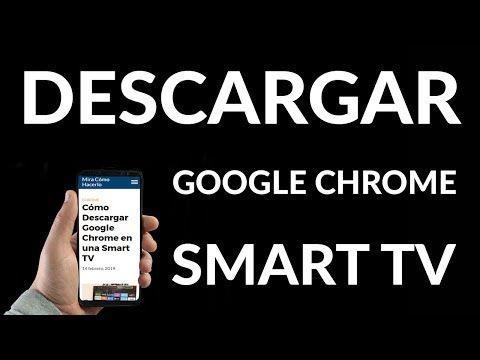 Cómo Descargar Google Chrome En Una Smart Tv Youtube Smart Tv Interactive Science And Technology
