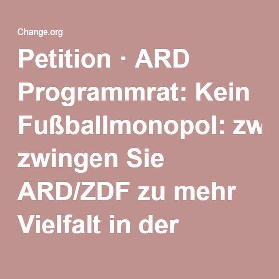 Petition · ARD Programmrat: Kein Fußballmonopol: zwingen Sie ARD/ZDF zu mehr Vielfalt in der Sportberichterstattung! · Change.org