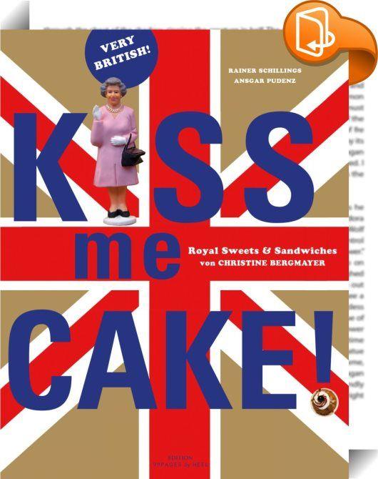 """Kiss me Cake!    ::  Mit der Königin von England teilt die deutsche Zuckerbäckerin Christine Bergmayer eine Leidenschaft: Beide lieben edle Kuchen und herzhafte Snacks Made in Great Britain. Persönlich sind sie sich zwar nie begegnet, aber als Pâtissière des Hoflieferanten Harrods avancierte die Deutsche zur ungekrönten """"Queen of Cakes"""". Ihre Rezepte sind ebenso einfach wie Köstlich. Fest steht: Mit solchen Snacks wird auch aus Ihrem Home ein Castle!  Ausgezeichnet mit dem Cookbook Awa..."""