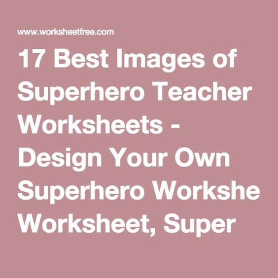 Printables Superhero Teacher Worksheets superhero teacher worksheets and design your own 17 best images of worksheet super hero