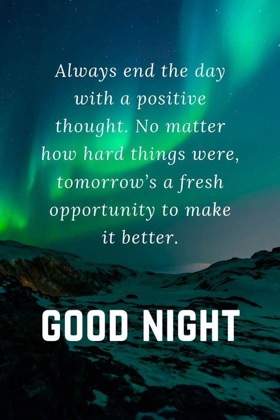 Always end the day with a positive thought. No matter how hard things were, tomorrow's a fresh opportunity to make it better. #lovequotes #inspirationalquotes ★ Beautiful, positive, inspirational, flirty and funny goodnight quotes to send him before bedtime. #glaminati #lifestyle #goodnightquotes