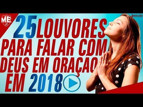 25 Louvores Para Falar Com Deus Em Oracao Em 2018 Musicas