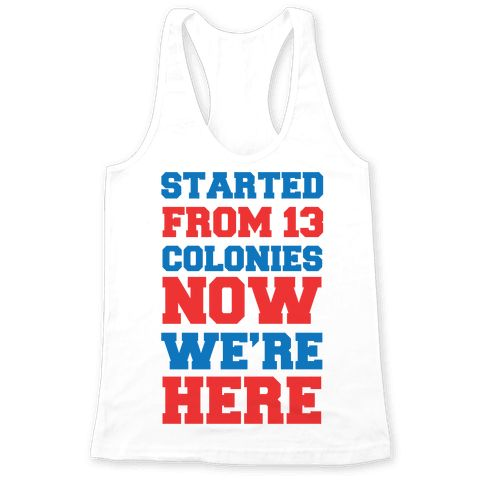Started From 13 Colonies (Patriotic T-Shirt) Tee