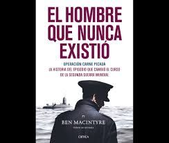 el hombre que nunca existio - This is a book that explain a real event, this was that the allies create a man to make Germans think that the allies know all there information.