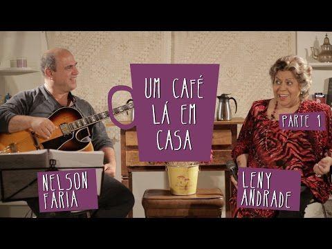 Um café lá em casa com Leny Andrade e Nelson Faria . Parte 1/3 - YouTube
