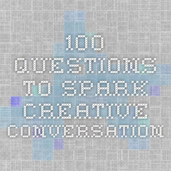 100 questions to spark creative conversation