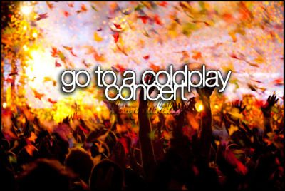 Go to a 'Coldplay' concert.