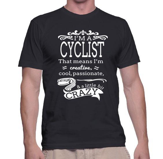 I'm A Cyclist That Means I'm Creative, Cool, Passionate & A Little Bit Crazy T-Shirt