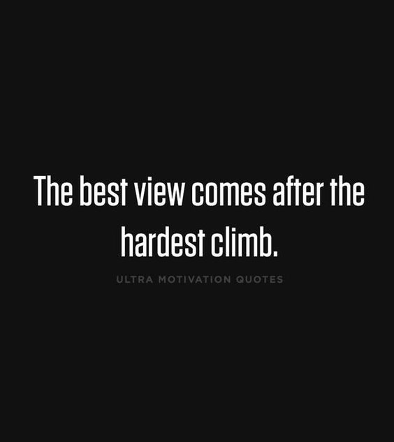 the best best view comes after the hardest climb.: