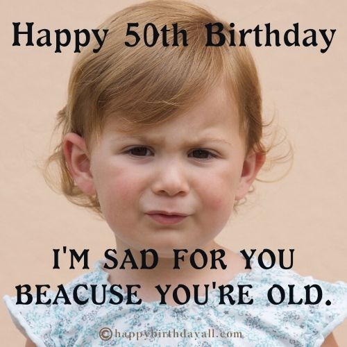 50 Funny Birthday Memes For Her 50th Birthday Funny Quotes Birthday Wishes Funny Happy Birthday Quotes Funny