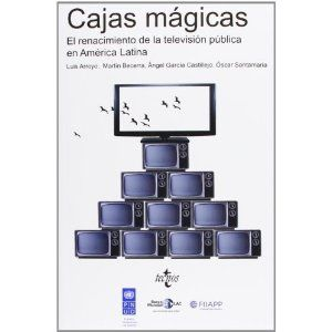 Cajas mágicas : el renacimiento de la televisión pública en América Latina / Martín Becerra ... [et al.]