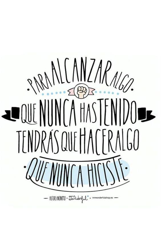 Para alcanzar  Algo que nunca has tenido Tendrás que hacer algo  Que nunca hiciste. #FelizMartes #felizSemana Imagen: Mr wonderful