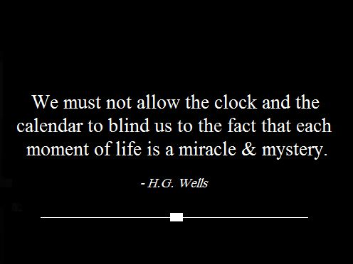 H.G. Wells...I need to read this every single day.