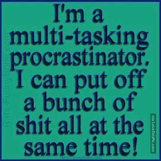 Im A Multi Tasking Procrastinator funny quotes quote jokes lol funny quote funny quotes funny sayings humor procrastinating