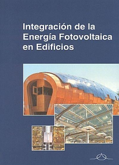 Integraci̤ón de la energ̕a fotovoltaica en edificios / Martín Chivalet, Nuria