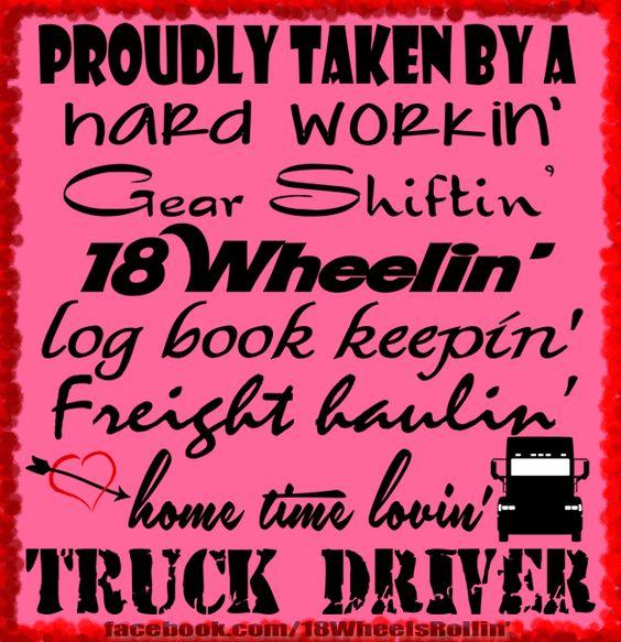 Proudly Taken by a Truck Driver a hard workin', gear shiftin', 18 Wheelin', log book keepin', freight haulin', home time lovin' truck driver!