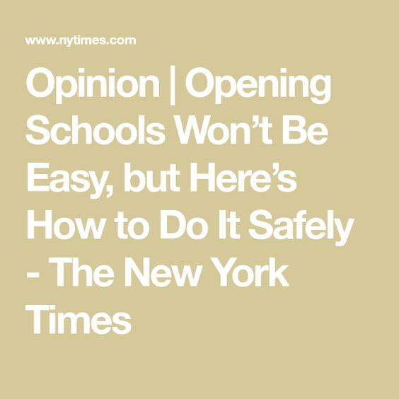 Opinion Opening Schools Won T Be Easy But Here S How To Do It Safely School School Reopen Academy Of Sciences