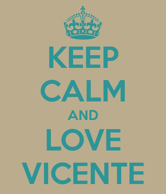 keep-calm-and-love-vicente-19.png (600×700)