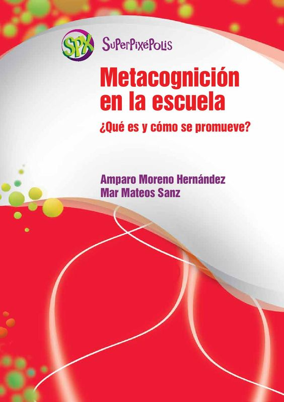 Metacongnicion en la escuela - Documentos didácticos - SUPERPIXÉPOLIS Primaria EDELVIVES  Metacognición en la escuela - Documentos didácticos - SUPERPIXÉPOLIS Primaria EDELVIVES