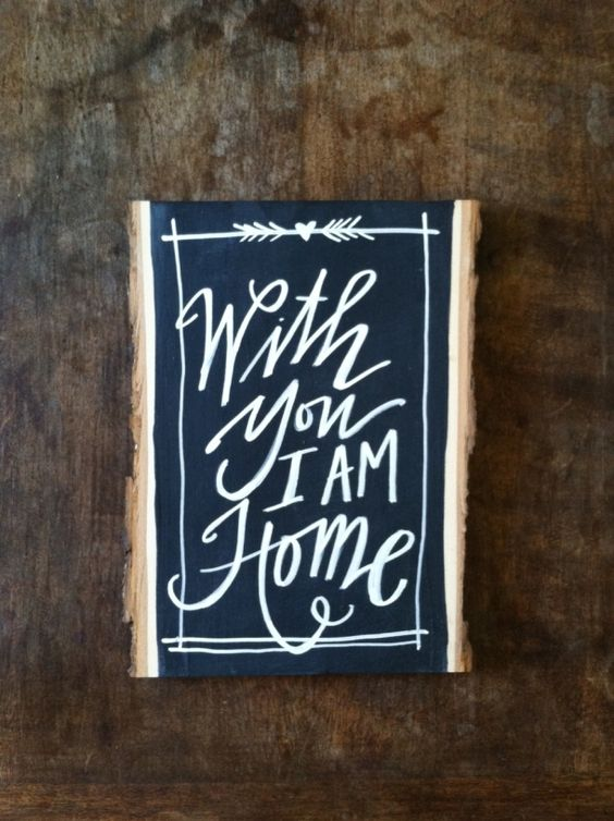 with you I am home