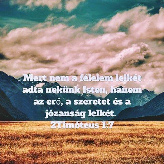 """""""Mert nem félelemnek lelkét adott nékünk az Isten; hanem erőnek és szeretetnek és józanságnak lelkét.""""  (2 Timóteus 1:7,)"""