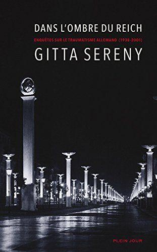 ans l'ombre du Reich : enquêtes sur le traumatisme allemand, 1938-2001 / Gitta Sereny. 943 SER