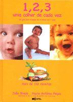 Título: 1, 2, 3 uma colher de cada vez  Autor: João Breda e Maria Antónia Peças com a supervisão da pediatra Dra. Carla Rego  Editora: Difel