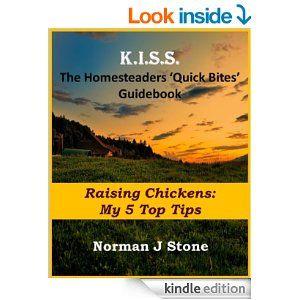 Amazon.com: Homesteaders 'Quick Bites' Guidebook: Raising Chickens - My 5 Top Tips (K.I.S.S Quick Bites) eBook: Norman J Stone