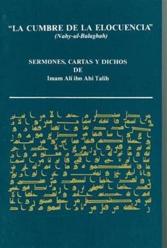 La cumbre de la elocuencia: Sermones, cartas y dichos de Imam Ali ibn Abi Talib (Spanish Edition)