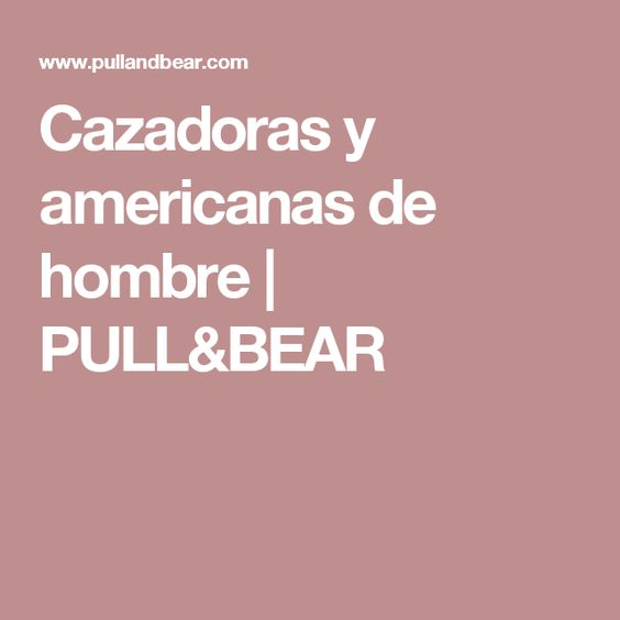 Cazadoras y americanas de hombre | PULL&BEAR