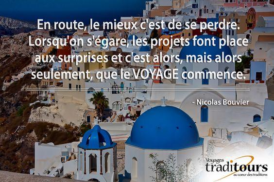 """Citation voyage: """"En route, le mieux c'est de se perdre. Lorsqu'on s'égare, les projets font place aux surprises et c'est alors, mais alors seulement, que le voyage commence"""" - Nicolas Bouvier"""
