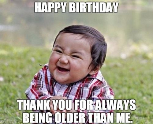 Hilarious Birthday Quotes For Brother You Ve Proven Me Wrong So Many Times Before Little Brother Funny Happy Birthday Meme Funny Pictures Funny Birthday Meme