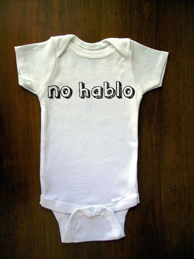 """no hablo"" Baby Onesie by Truly Sanctuary @ Uncovet #Onesie #Truly_Sanctuary #uncovet:  Tee Shirt,  T-Shirt, Baby Shower Gift, Birthday Gift, Baby Girl, Baby Onesie, Baby Stuff"