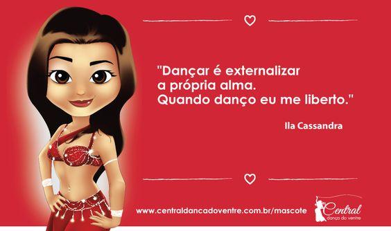 """""""Dançar é  externalizar a própria alma. Quando danço eu me liberto."""" Ila Cassandra #bellydance #centraldancadoventre #dancadoventre #paixão #mulher #mascote http://www.centraldancadoventre.com.br/mascotes"""