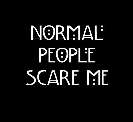 Ahs Quotes: Normal People Scare Me.