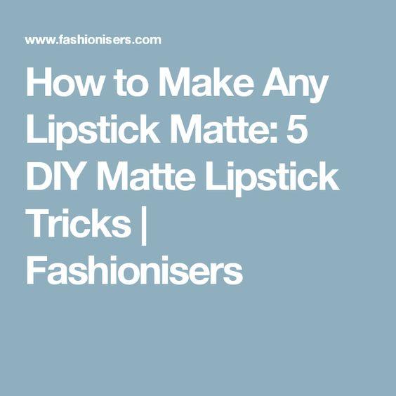 How to Make Any Lipstick Matte: 5 DIY Matte Lipstick Tricks | Fashionisers
