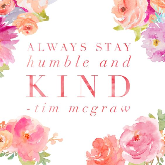 Always stay humble and kind: