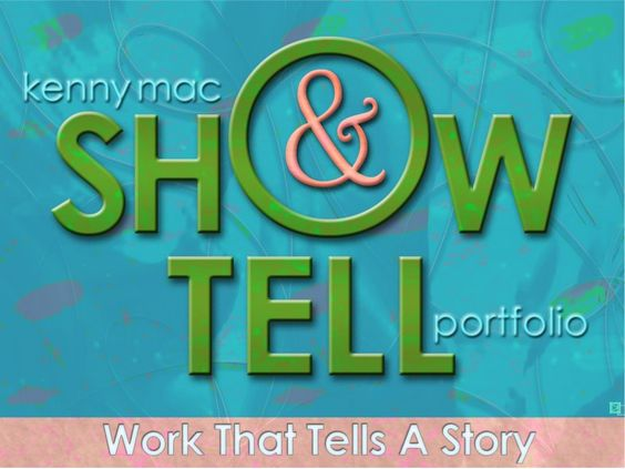 "Kenny Mac Portfolio ""Show & Tell"" by Kenny Mac via slideshare"