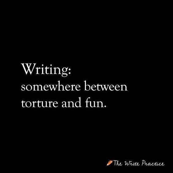 """Writing: somewhere between torture and fun."":"