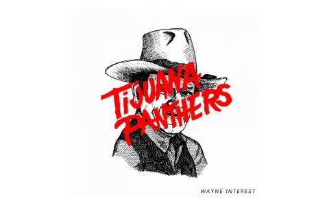 Tijuana Panthers - Wayne Interest (LP Preview)