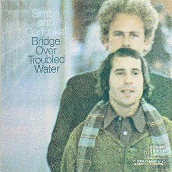 Bridge over Troubled Water, by Simon & Garfunkel